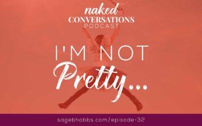 EP32: I'm Not Pretty…