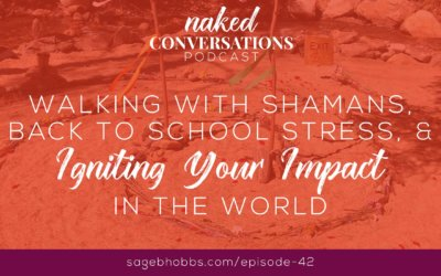 EP42: Walking with Shamans, Back to School Stress, and Igniting Your Impact in The World