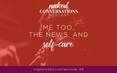 EP44: Me Too, the News, and Self-Care