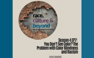Season 4 EP7: You Don't See Color? The Problem with Color Blindness and Racism