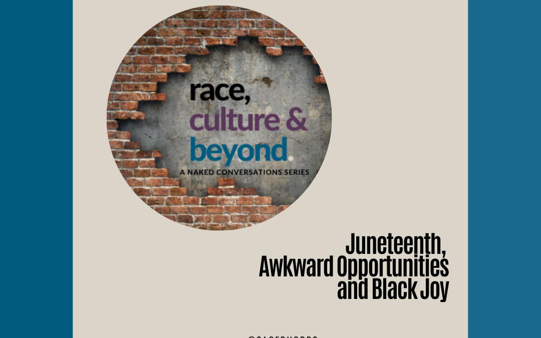 Juneteenth, Awkward Opportunities and Black Joy (Season 5, Ep 10)