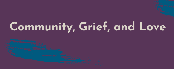Community, Grief, and Love